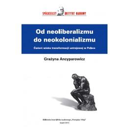 Od neoliberalizmu do neokolonializmu - Grażyna Ancyparowicz