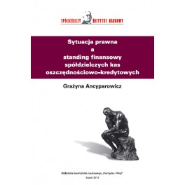 Sytuacja prawna a standing finansowy spółdzielczych kas oszczędnościowo-kredytowych - Grażyna Ancyparowicz