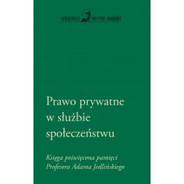 Prawo prywatne w służbie społeczeństwu. Księga poświęcona pamięci Profesora Adama Jedlińskiego